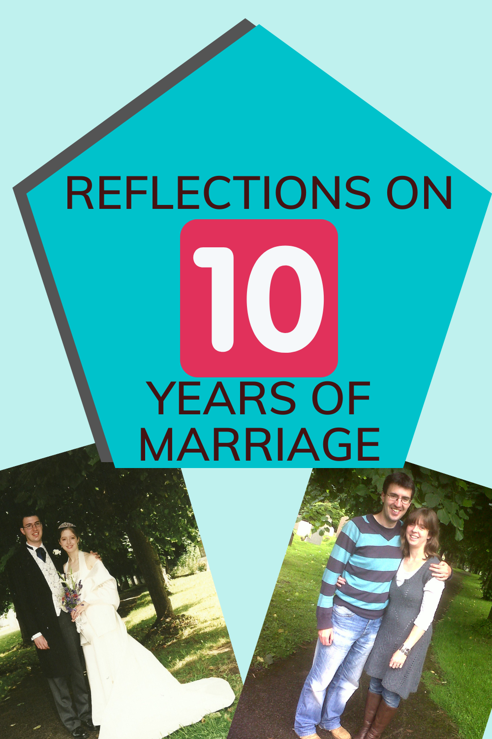 Reflections on 10 years of marriage. How do you sustain and grow a marriage relationship over time?