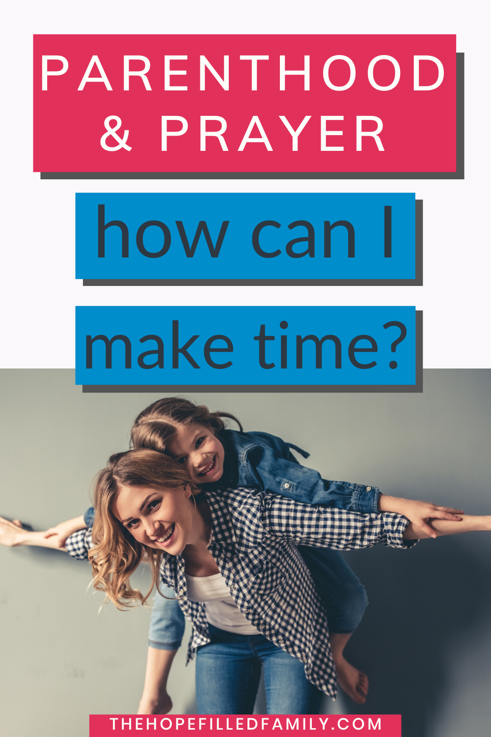How can I make time for prayer as a busy parent? This article shares some 'why' and 'how' ideas.