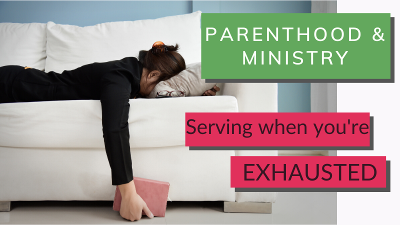 How do I engage in church ministry when I'm an exhausted parent?