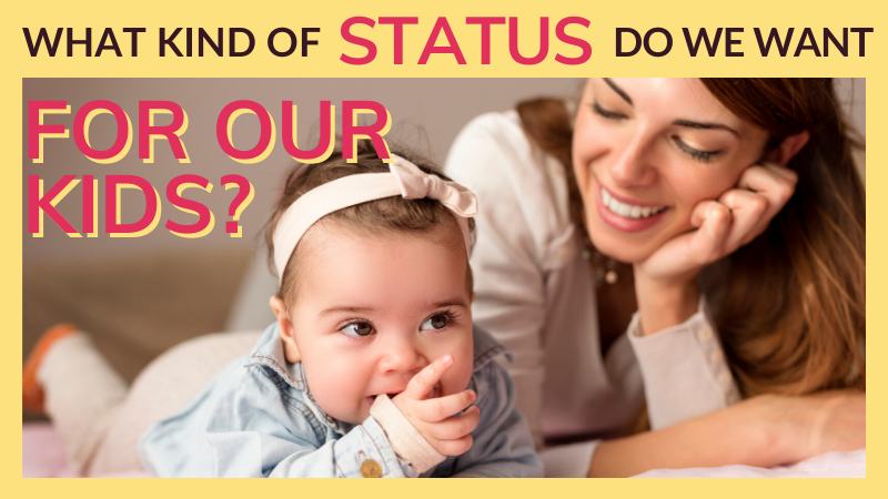 What kind of status do we want for kids? Are we more bothered by it than we're happy to admit?