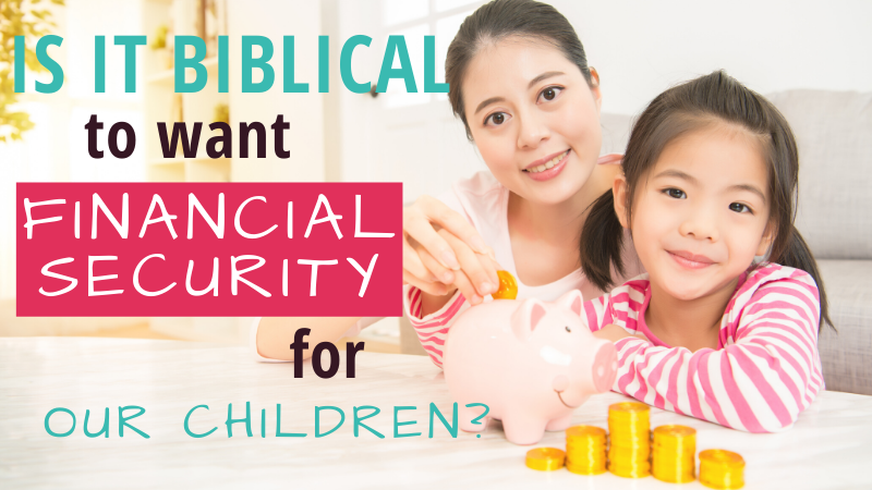 It's natural to want financial security for our children - but is it Biblical?