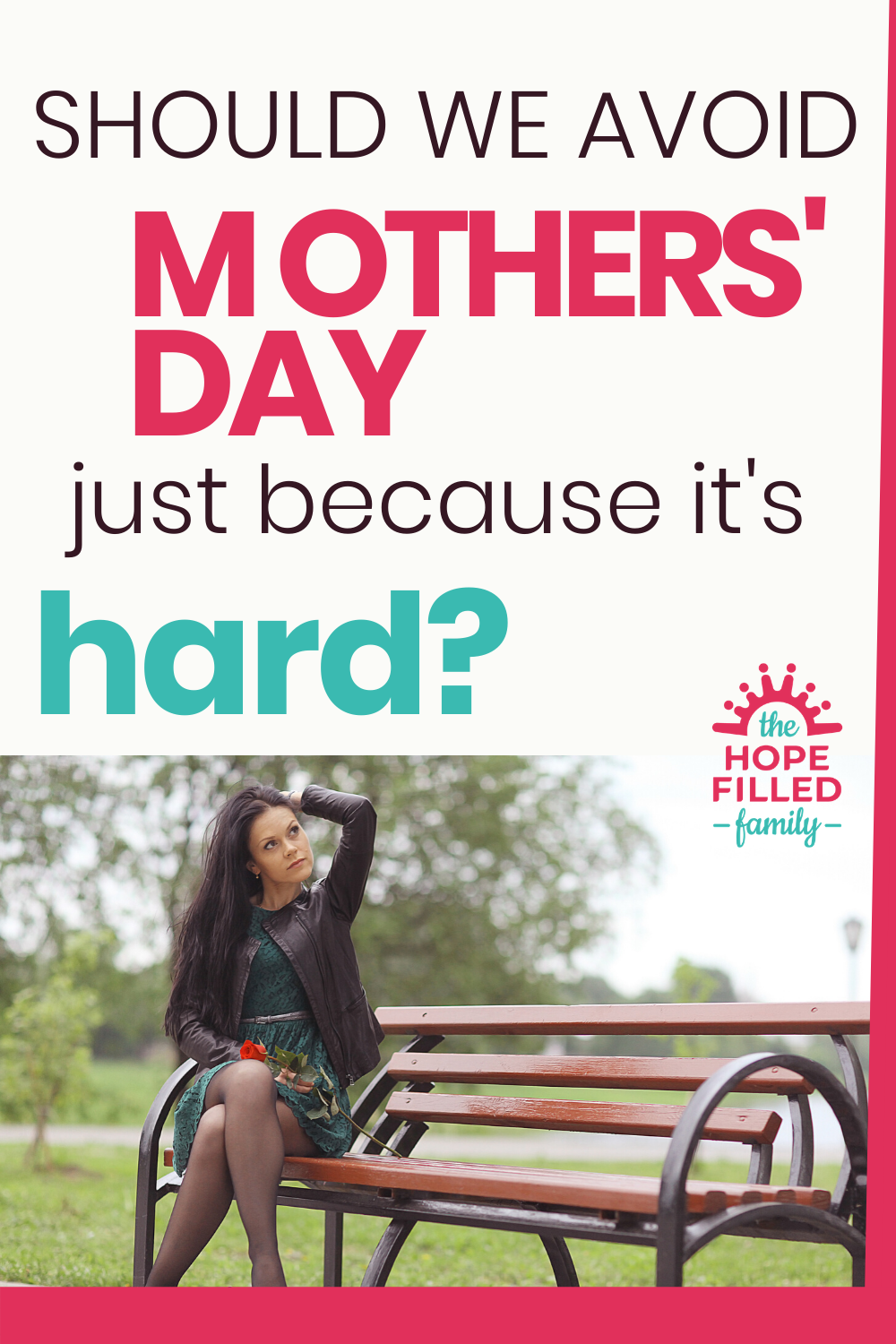 Should we abandon Mothers' Day because of all the hard feelings? Or is there another way we can approach this day, so difficult for many?