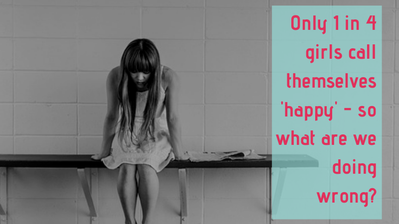 Only 1 in 4 girls call themselves happy - so what are we doing wrong?