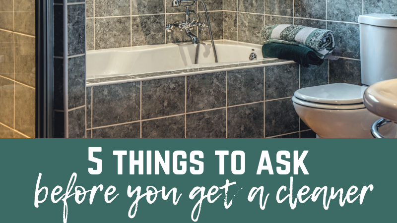 5 things to ask before you get a cleaner.