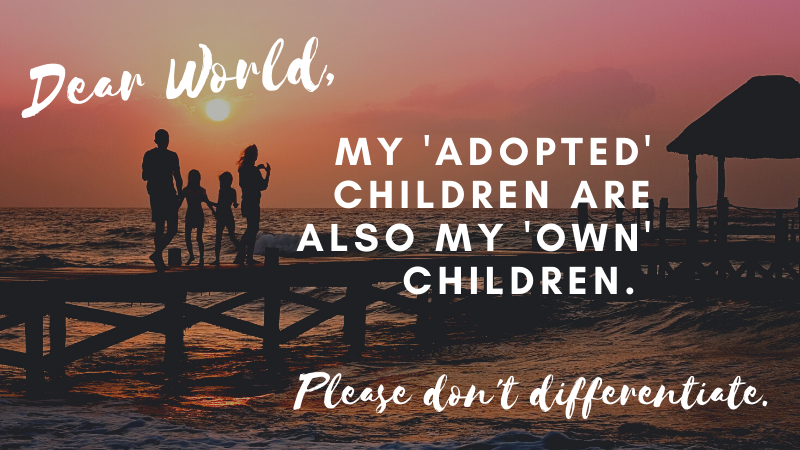 My adopted children are my own children. Mixing biological and adopted kids in a blended family.
