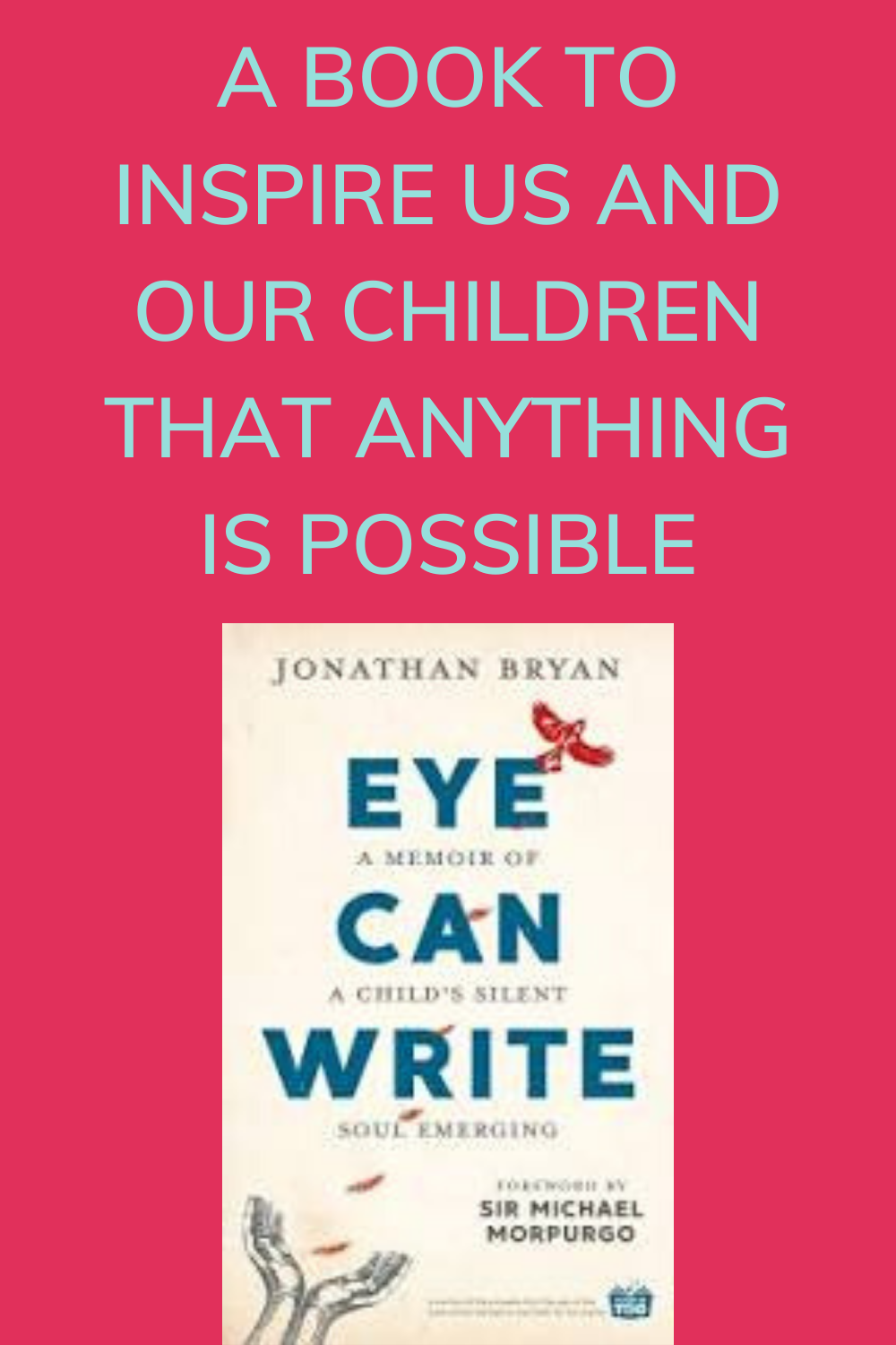 Eye Can Write, Jonathan Bryan, Chantal Bryan, foreword by Michael Morpurgo, review by The Hope-Filled Family, UK Christian parenting and adoption blog.
