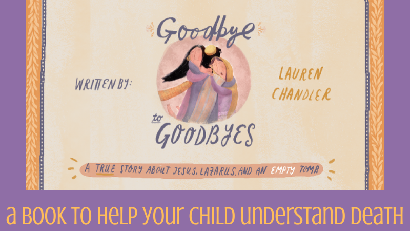 Goodbye to Goodbyes, Lauren Chandler, Catalina Echeverri, The Good Book Company, book review by The Hope-Filled Family, UK Christian parenting blog.
