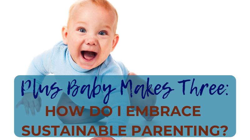 Sustainable parenting, ethical parenting, eco parenting, zero waste