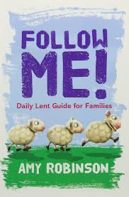 Follow Me by Amy Robinson, published by Kevin Mayhew. Lent devotional for families.