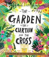 The garden, the curtain and the cross, Carl Laferton, published by The Good Book Company UK. Lent/Easter for families.