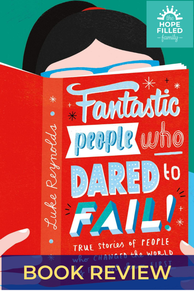 Fantastic people who dared to fail, Fantastic failures, Luke Reynolds, Scholastic, review by The Hope-Filled Family, UK Christian parenting and adoption blog.