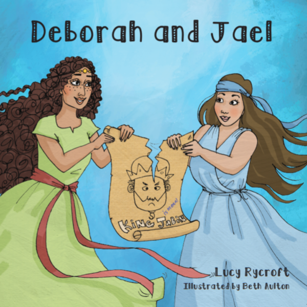 Deborah and Jael (Lucy Rycroft), women of the Bible, Biblical women for kids. Published by Onwards and Upwards.