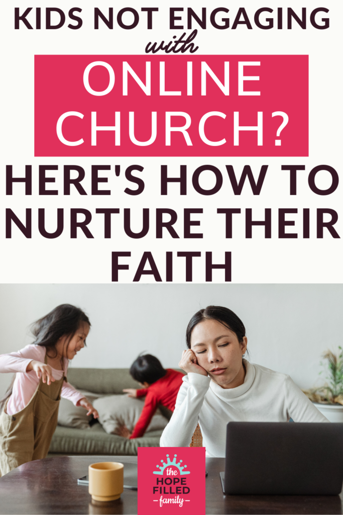 Four ways we can nurture, not hinder, our children's faith while they're unable to attend live church.