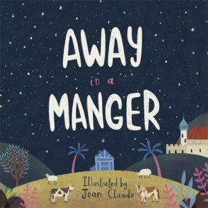 Away in a Manger, Jean Claude, SPCK. The best 2020 Christmas picture books for children of all ages: preschoolers, EYFS, school-aged kids. Looking for Christmas books for 8 year olds? Best Christmas books for EYFS? I've got you covered!