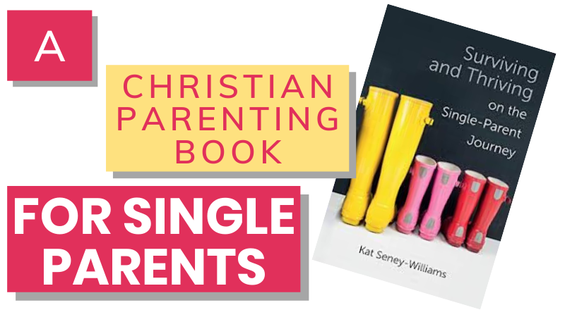 A Christian parenting book for single parents - Surviving and Thriving on the Single Parent Journey by Kat Seney-Williams, Lion Hudson, Care for the Family.