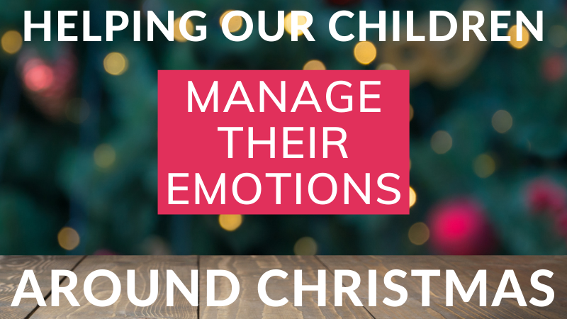 Helping our children manage their emotions around Christmas