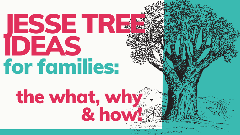 Jesse Tree ideas for families - the what, why and how!