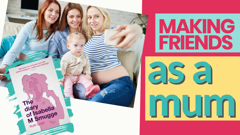 How do I make friends as a mum? Ruth Leigh, The Diary of Isabella M Smugge, Instant Apostle