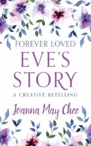 Best Christian fiction books for mums. Forever Loved: Eve's Story. Joanna May Chee.