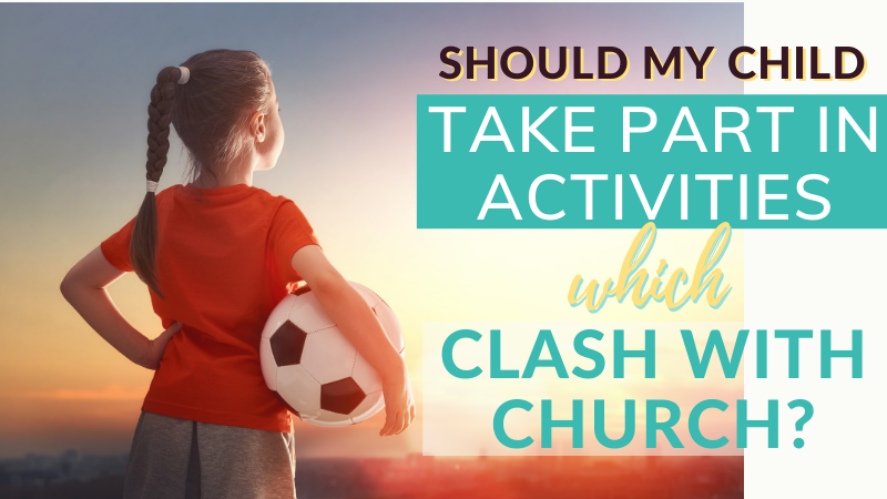 Should my child take part in activities which clash with church? Extra-curricular activities, party invitations etc.